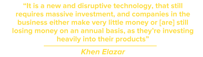 It is a new and disruptive technology, that still requires massive investment, and companies in the business either make very little money or [are] still losing money on an annual basis, as they're investing heavily into their products
