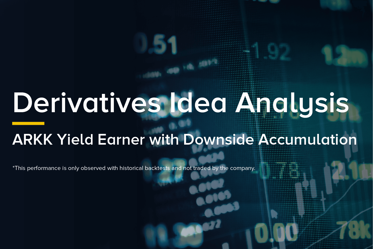 Derivatives Idea Analysis - ARKK Yield Earner...