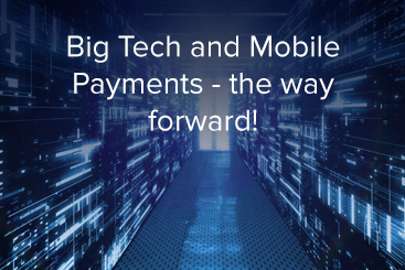 Big Tech and Mobile Payments - the way forward!