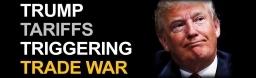 Trump Tariffs Triggering Trade War