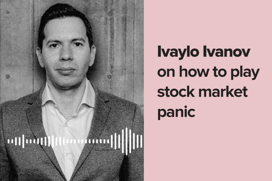Ivaylo Ivanov on how to play stock market panic