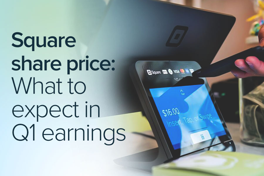 Square share price: what to expect in Q1 earnings