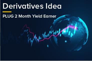 Derivatives Idea - PLUG 2 Month Yield Earner