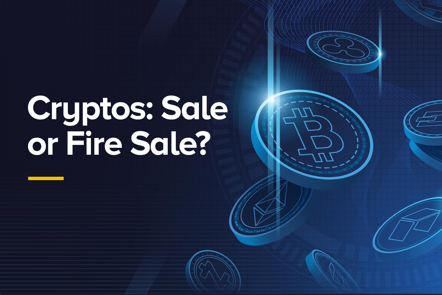 Cryptos: Sale or Fire Sale?