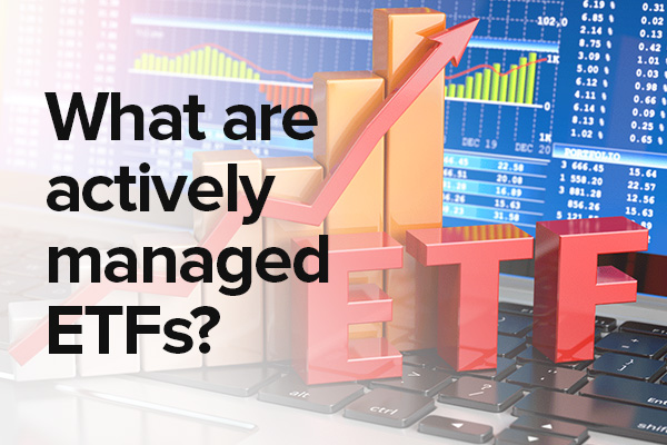 What are Actively Managed ETFs?
